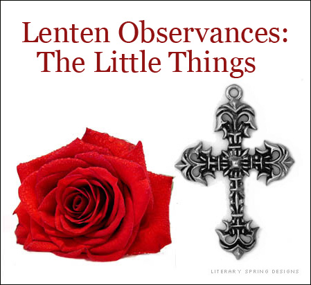 Lenten Observances: The Little Things